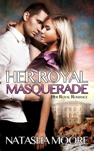 Her Royal Masquerade (Her Royal Romance Book 1)