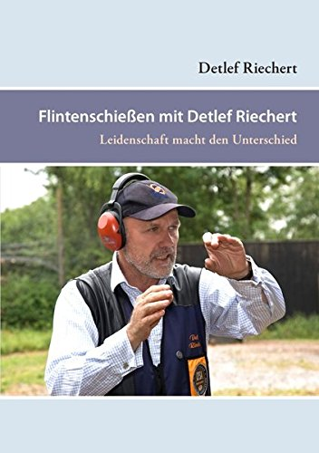 Flintenschießen mit Detlef Riechert: Leidenschaft macht den Unterschied