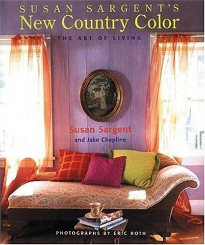 Susan Sargent\'s New Country Color: The Art of Living: Susan ...