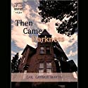 Then Came Darkness: Christian Romantic Suspense Audiobook by Gail Gaymer Martin Narrated by Laura Madsen