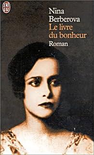 Le livre du bonheur : [roman], Berberova, Nina