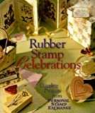 Rubber Stamp Celebrations: Dazzling Projects from Personal Stamp Exchange: Dazzling Projects from Personal Stamp Exchanges