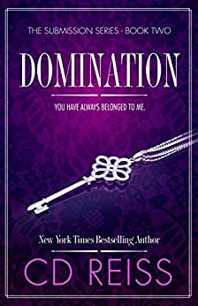 Domination (The Submission Series Book 2) by [Reiss, CD]