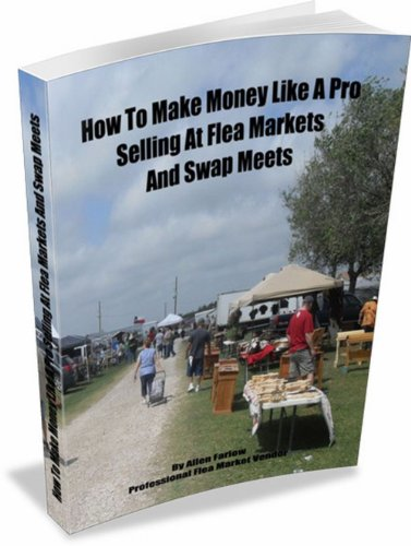 How To Make Money Like A Pro Selling At Flea Markets And Swap Meets