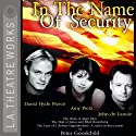 In the Name of Security: Alger Hiss, Julius and Ethel Rosenberg, and J. Robert Oppenheimer Performance by Peter Goodchild Narrated by David Hyde Pierce, Amy Pietz, John de Lancie, Full Cast