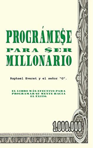 Prográmese para Ser Millonario (PROGRAMANDO TU MENTE nº 1)