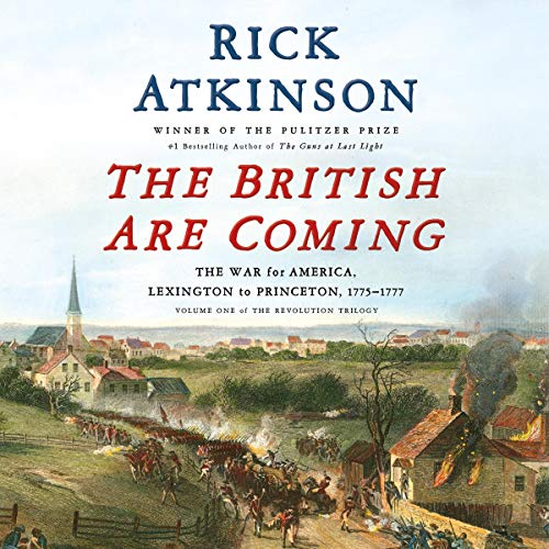 The British Are Coming: The War for America, Lexington to Princeton, 1775-1777 (The Revolution Trilogy, Book 1)