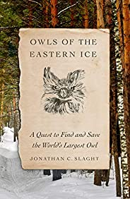 Owls of the Eastern Ice: A Quest to Find and Save the World's Largest