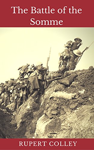 The Battle of the Somme: An Introduction to World War One's Bloodiest Battle