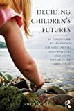 Deciding Children's Futures : Assessments for Safeguarding and Promoting Children's Welfare, Scaife, Joyce, 0415596343