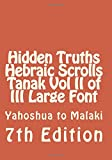 Hidden Truths Hebraic Scrolls Tanak Vol II of III Large Font: Yahoshua to Malaki (Volume 2)