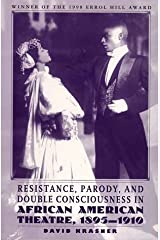 Resistance, Parody and Double Consciousness in African American Theatre, 1895-1919 (1998 Errol Hill Award Winner) Paperback