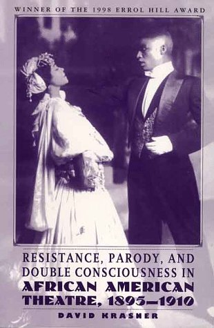 Resistance, Parody and Double Consciousness in African American Theatre, 1895-1919 (1998 Errol Hill Award Winner)