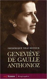 Geneviève de Gaulle Anthonioz : l'autre de Gaulle, Neau-Dufour, Frédérique