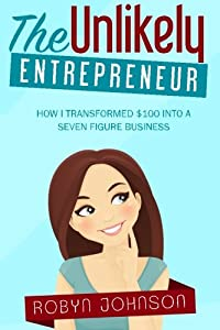 The Unlikely Entrepreneur: How I transformed $100 into a seven figure business by Best From the Nest