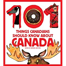 101 Things Canadians Should Know About Canada