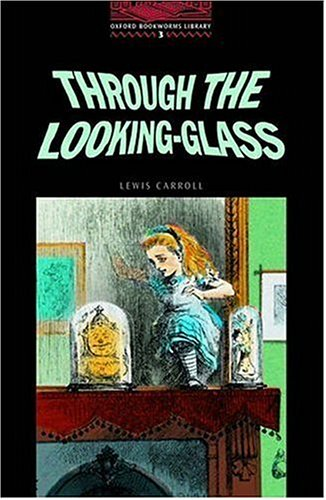 Read Online The Oxford Bookworms Library: Stage 3: 1,000 Headwords Through the Looking-Glass PDF