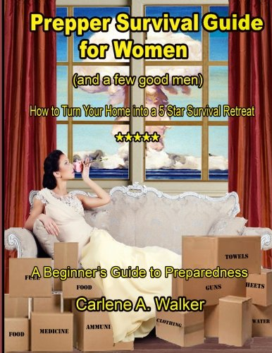 Prepper Survival Guide for Women: How to Turn your Home into a 5 Star Survival Retreat (Volume 1)