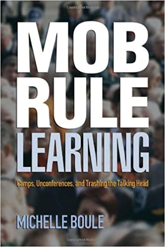 Cover des Buchs: Mob Rule Learning: Camps, Unconferences, and Trashing the Talking Head