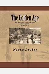 By Wayne Snyder The Golden Age: Fly Fishing in Michigan [Paperback] Paperback