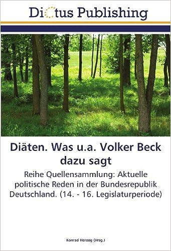 Book Diäten. Was u.a. Volker Beck dazu sagt: Reihe Quellensammlung: Aktuelle politische Reden in der Bundesrepublik Deutschland. (14. - 16. Legislaturperiode) (German Edition)