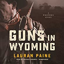Guns in Wyoming Audiobook by Lauran Paine Narrated by Michael Kramer