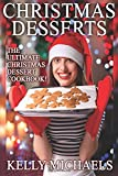 Christmas Desserts: The Ultimate Christmas Dessert Cookbook (Christmas Recipes) (Volume 5)