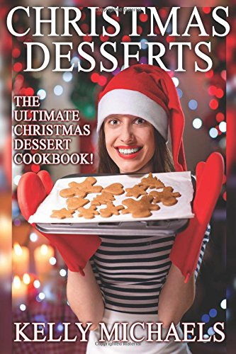 Christmas Desserts: The Ultimate Christmas Dessert Cookbook (Christmas Recipes) (Volume - Desserts Christmas