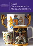 Royal Commemorative Mugs and Beakers, Lockton, Peter, 1862322651