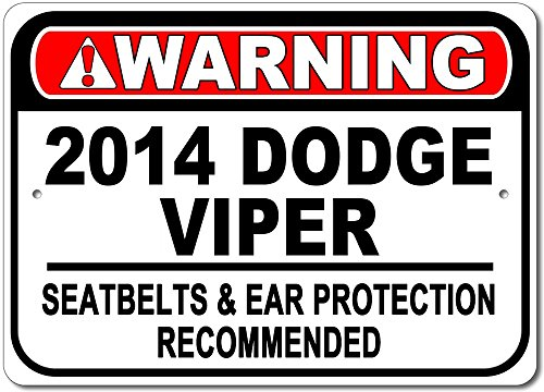 The Lizton Sign Shop 2014 14 Dodge Viper Warning Seatbelt & Ear Protection Recommended Aluminum Sign - 12