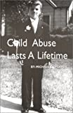 Child Abuse Lasts a Lifetime, Michael C. O'Grady, 0971243808