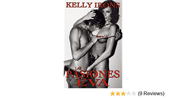 Las pasiones de Eva: sexo en L.A (Novela erótica) (Spanish Edition) - Kindle edition by Kelly Irons. Literature & Fiction Kindle eBooks @ Amazon.com.