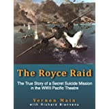 The Royce Raid - The True Story of a Secret Suicide Mission in the WWII Pacific Theatre