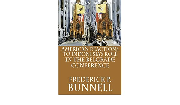 American Reactions to Indonesia's Role in the Belgrade Conference (Classic Indonesia Book 34)