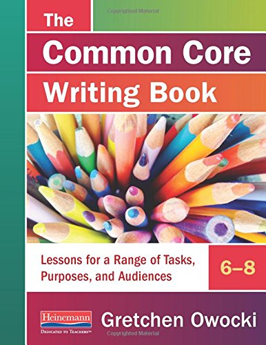 The Common Core Writing Book, 6-8: Lessons for a Range of Tasks, Purposes, and Audiences