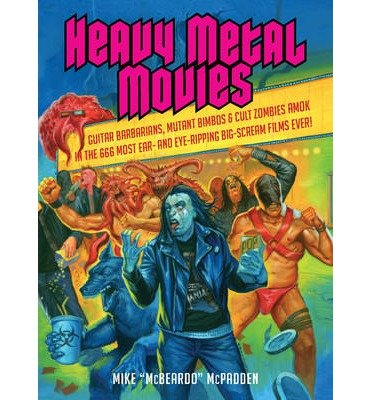 [(Heavy Metal Movies: From Anvil to Zardoz, the 666 Most Headbanging Movies of All Time)] [Author: Mike Mcpadden] published on (June, 2014)