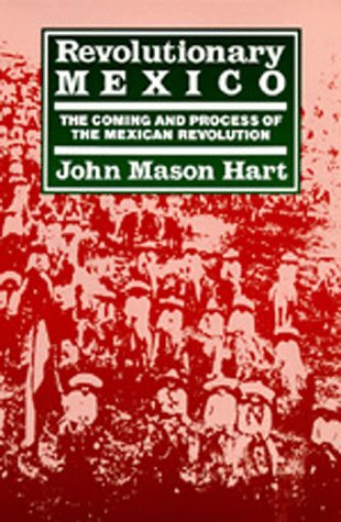 Revolutionary Mexico: The Coming and Process of the Mexican Revolution.