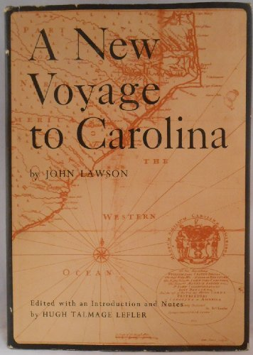 THE NEW VOYAGE TO CAROLINA: Authors Narrative from year 1700, traveling the lenght and bredth of the colony.
