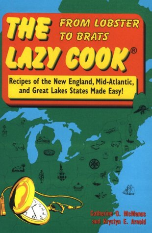 The Lazy Cook: From Lobster to Brats : Recipes of the New England, Mid-Atlantic, and Great Lakes States Made Easy