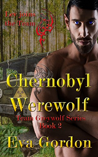 Chernobyl Werewolf, Team Greywolf Series, Book 2 by [Gordon, Eva]