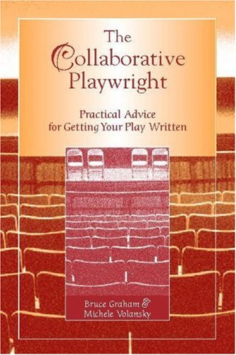 The Collaborative Playwright: Practical Advice for Getting Your Play Written