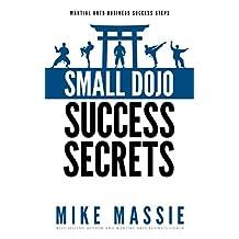 Small Dojo Success Secrets (Martial Arts Business Success Steps Book 1)