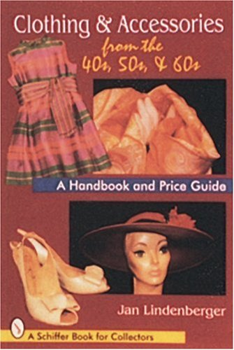 Clothing & Accessories from the '40s, '50s, & '60s: A Handbook and Price Guide (Schiffer Book for Collectors (Paperback)) from Brand: Schiffer Publishing, Ltd.