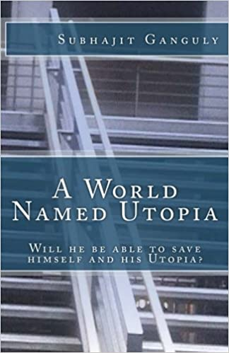 Download A World Named Utopia Will He Be Able To Save Himself And His Utopia By Subhajit Ganguly