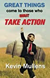 img - for Great Things Come to Those Who Take Action book / textbook / text book