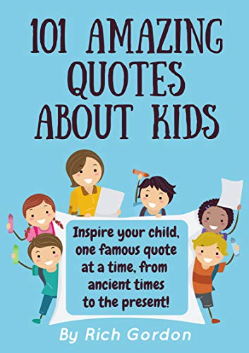 101 Amazing Quotes About Kids Kindle Edition By Rich Gordon
