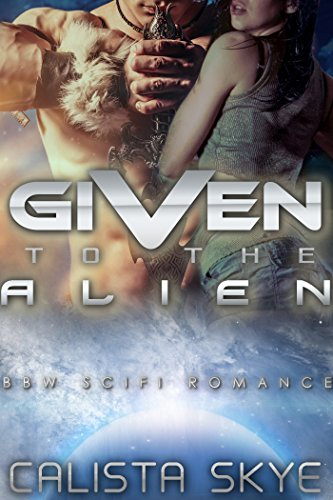 Given to the Alien (Science Fiction BBW/Alien Romance) (Sexy Female Marine)