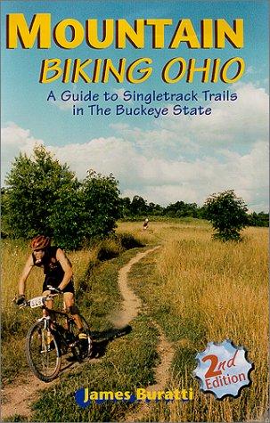 Mountain Biking Ohio : A Guide to Singletrack Trails in the Buckeye State, 2nd Edition (Best Bike Trails In Ohio)