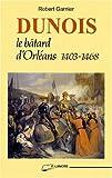 Image de Dunois: Le bâtard d'Orléans, 1403-1468 (French Edition)