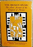 Broken Spears : The Aztec Account of the Conquest of Mexico, Leon-Portilla, Miguel, 0807054992